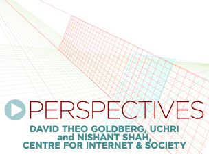 Perspectives: David Theo Goldberg & Nishant Shah