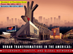 Urban Transformations in the Americas: Citizenship, Identity, & Global Networks