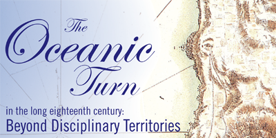 Before Disciplinary Territorialty: The Oceanic Turn in the Long Eighteenth Century<br />PI: