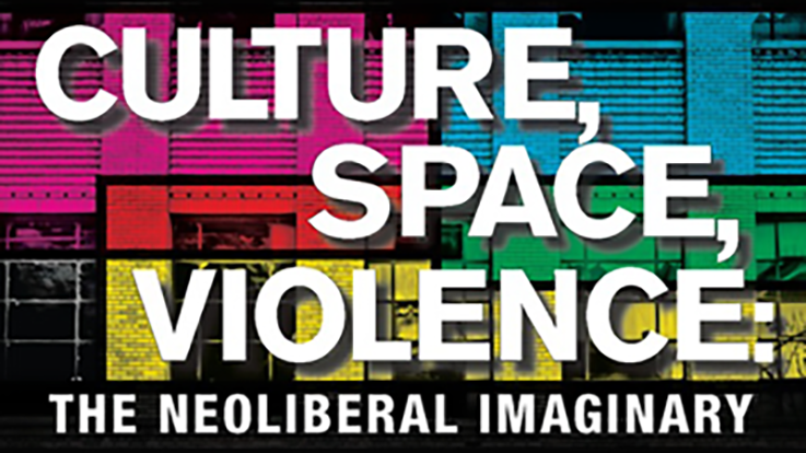 Culture, Space, Violence: The Neoliberal Imaginary Critical theories of today's dominant worldview<br />PI: