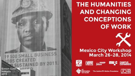 The Humanities & Changing Conceptions of Work: Mexico City Workshop
