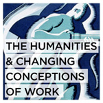 The Humanities and Changing Conceptions of Work
